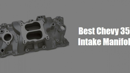 6 Best Intake Manifold for Chevy 350[Reviews & Guide]